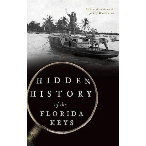 Hidden History of the Florida Keys - by  Laura Albritton & Jerry Wilkinson (Hardcover) - image 1 of 1