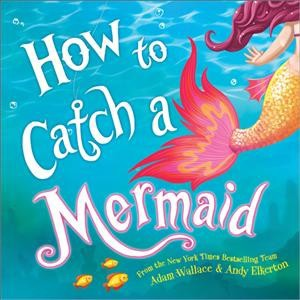 How to Catch a Mermaid - (How to Catch)by Adam Wallace (Hardcover)