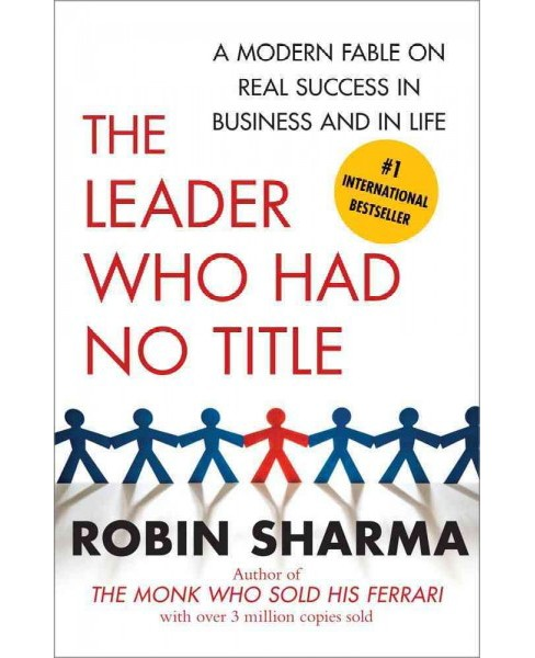 Leader Who Had No Title : A Modern Fable on Real Success in Business and in Life -  (Paperback) - image 1 of 1