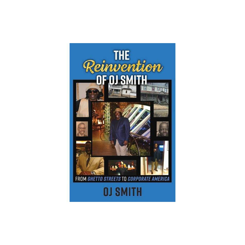 The Reinvention Of Oj Smith From Ghetto Streets To Corporate America Paperback