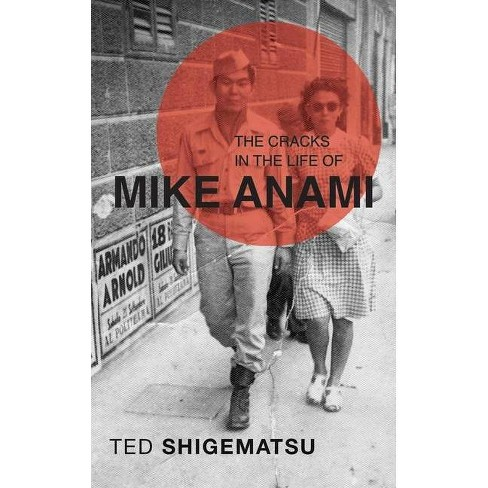 The Cracks in the Life of Mike Anami - by  Ted Shigematsu (Paperback) - image 1 of 1