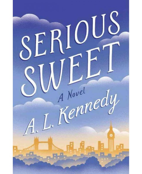 Serious Sweet (Hardcover) (A. L. Kennedy) - image 1 of 1