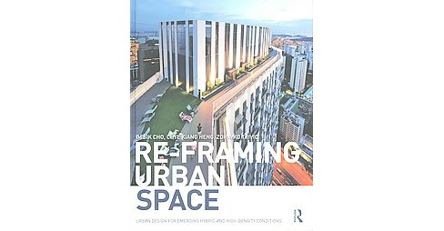 Re-Framing Urban Space : Urban Design for Emerging Hybrid and High-Density Conditions (Hardcover) (Im - image 1 of 1
