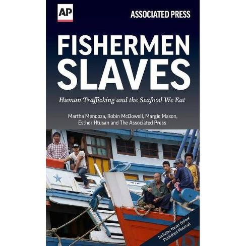 Fishermen Slaves - by  Martha Mendoza & Robin McDowell & Margie Mason & Esther Htusan (Paperback) - image 1 of 1