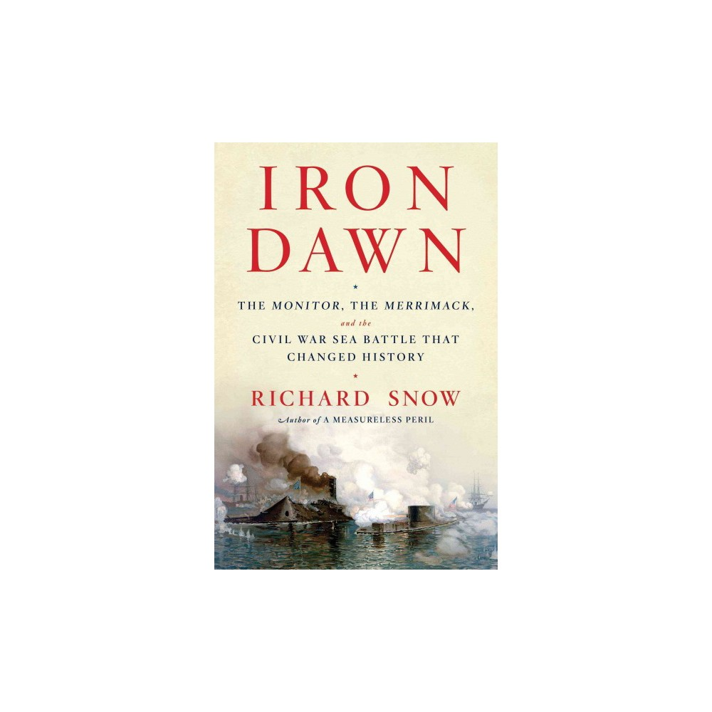 Iron Dawn : The Monitor, the Merrimack, and the Civil War Sea Battle That Changed History (Hardcover)