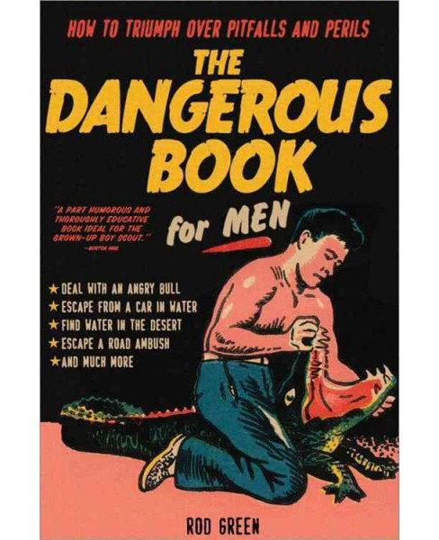 Dangerous Book for Men : How to Triumph over Pitfalls and Perils (Paperback) (Rod Green) - image 1 of 1