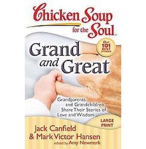 Chicken Soup for the Soul Grand and Great : Grandparents and Grandchildren Share Their Stories of Love - image 1 of 1