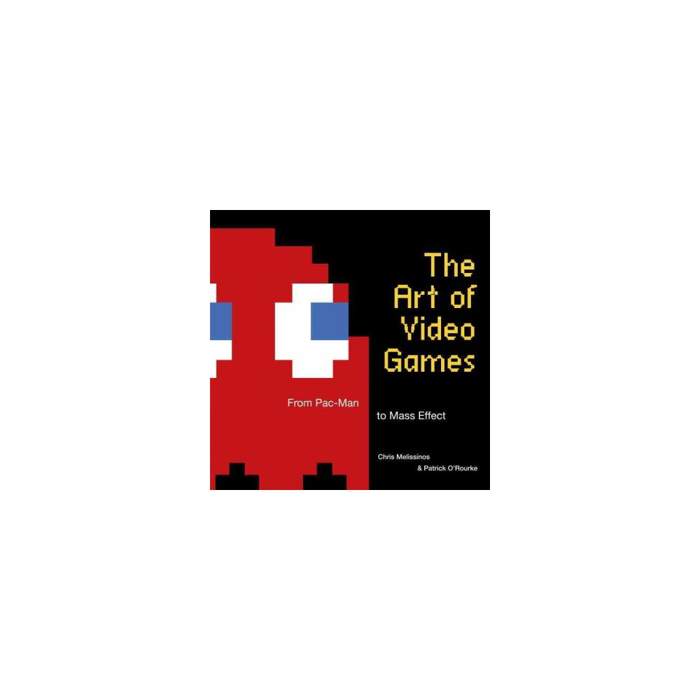 Art of Video Games : From Pac-Man to Mass Effect (Hardcover) (Chris Melissinos)