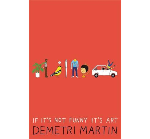 If It's Not Funny It's Art -  by Demetri Martin (Paperback) - image 1 of 1