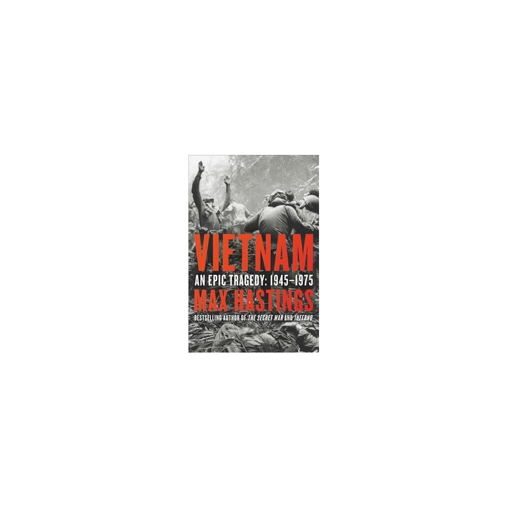 Vietnam : An Epic Tragedy, 1945-1975 - by Max Hastings (Hardcover)