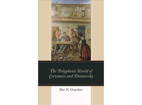 Polyphonic World of Cervantes and Dostoevsky -  by Slav N. Gratchev (Hardcover) - image 1 of 1