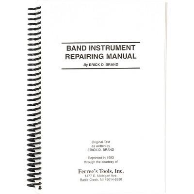 Ferree's Tools Erick Brand Band Instrument Repair Manual