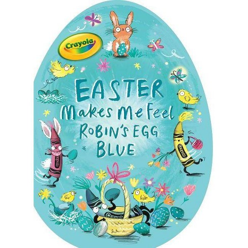 Easter Makes Me Feel Robin's Egg Blue - (Crayola) by  Patty Michaels (Board_book) - image 1 of 1