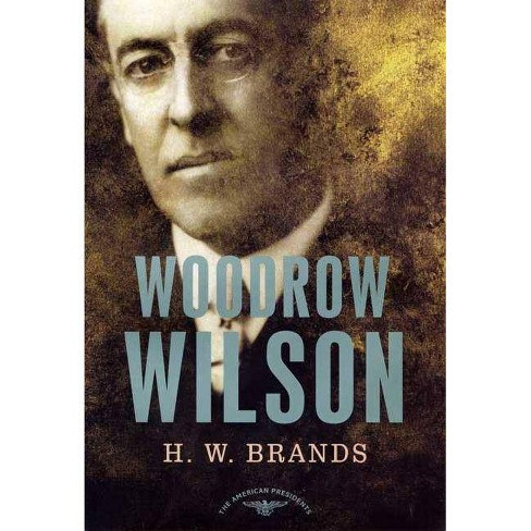 Woodrow Wilson - (American Presidents) by  H W Brands (Hardcover) - image 1 of 1