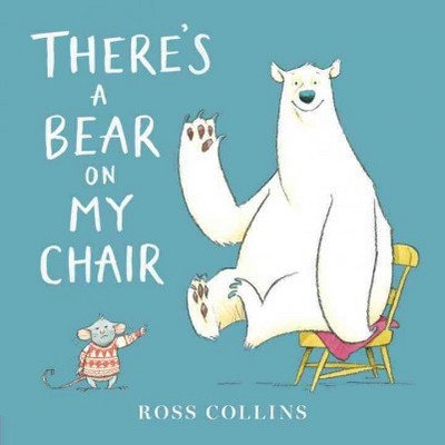 There's a Bear on My Chair (Hardcover)by Ross Collins