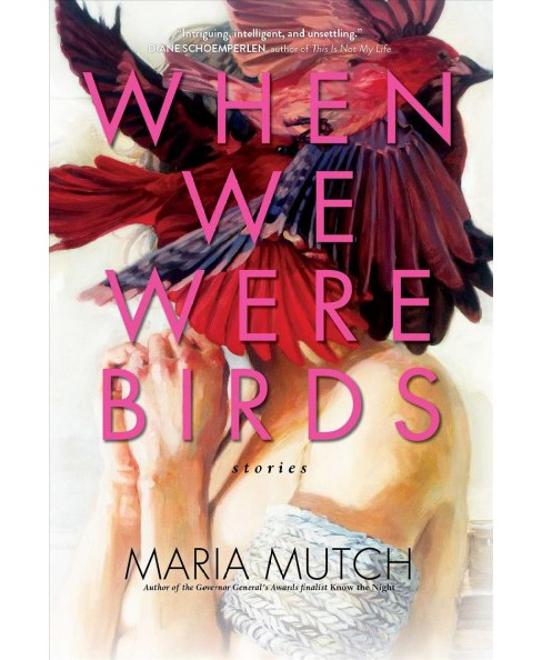 When We Were Birds : Stories -  by Maria Mutch (Hardcover) - image 1 of 1