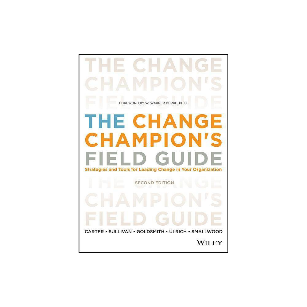 The Change Champion S Field Guide 2nd Edition By Louis Carter Roland L Sullivan Marshall Goldsmith Dave Ulrich Norm Smallwood Paperback