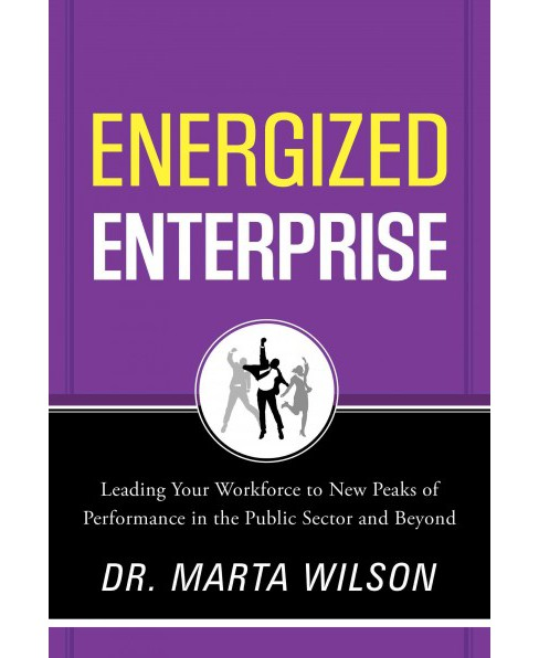 Energized Enterprise : Leading Your Workforce to New Peaks of Performance in the Public Sector and - image 1 of 1