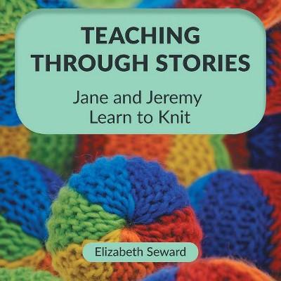 Teaching Through Stories - by  Elizabeth Seward (Paperback)