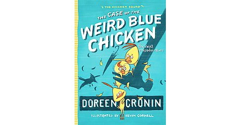Case of the Weird Blue Chicken : The Next Misadventure (Reprint) (Paperback) (Doreen Cronin) - image 1 of 1