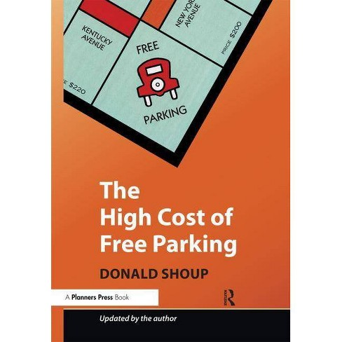 The High Cost of Free Parking - by  Donald Shoup (Paperback) - image 1 of 1