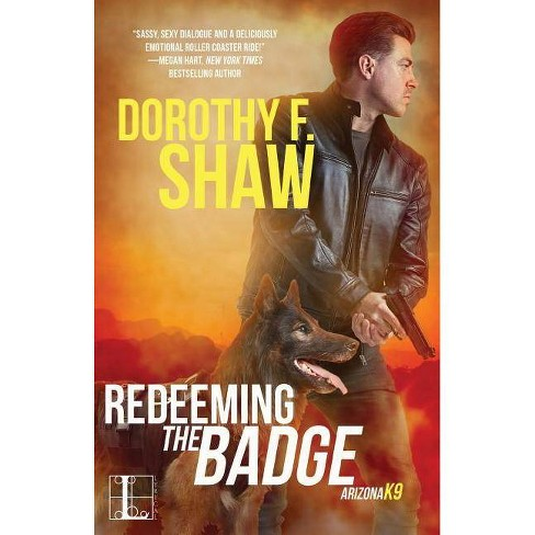 Redeeming the Badge - (Arizona K9) by  Dorothy F Shaw (Paperback) - image 1 of 1