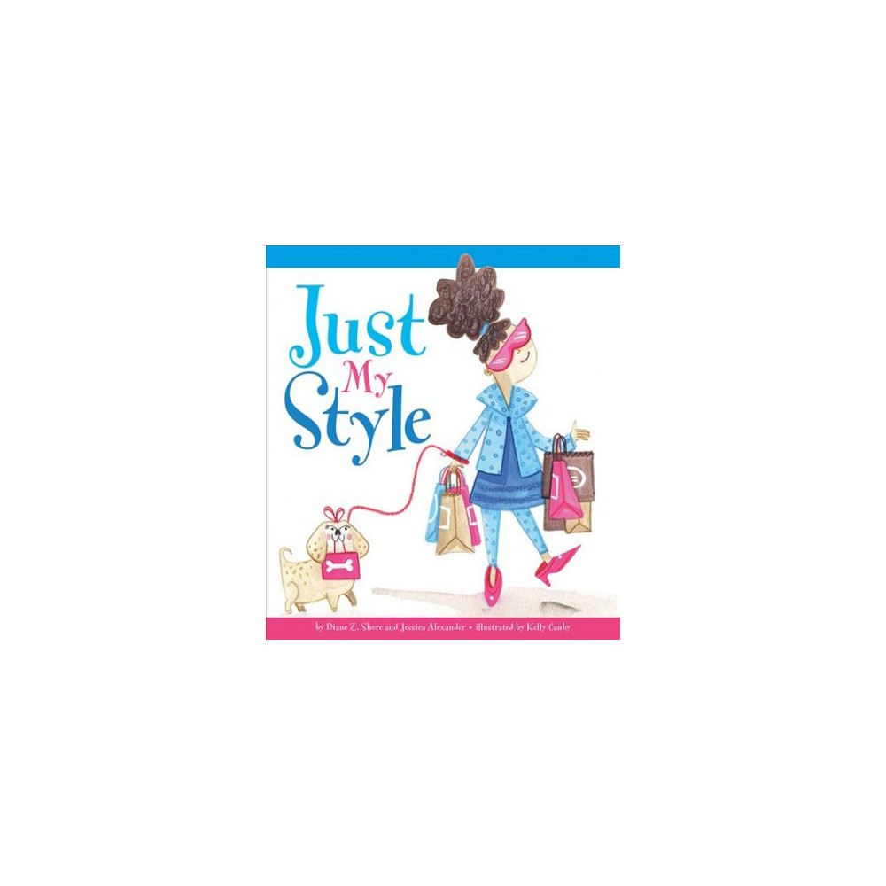 Just My Style - by Diane Z. Shore & Jessica Alexander (School And Library)