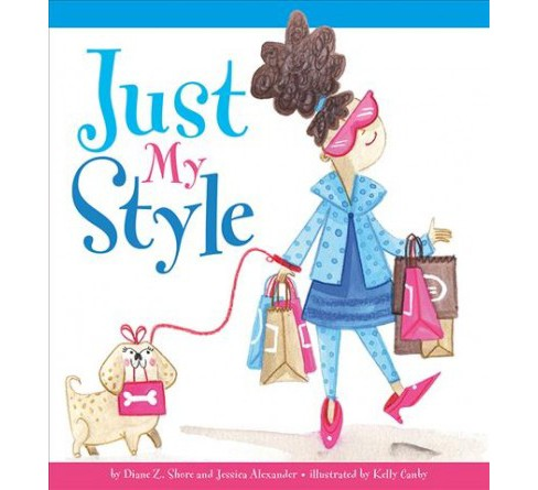 Just My Style -  by Diane Z. Shore & Jessica Alexander (School And Library) - image 1 of 1