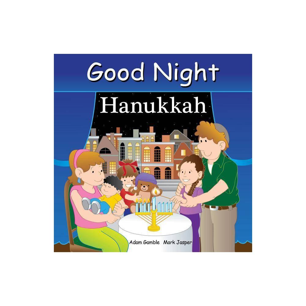 Good Night Hanukkah Good Night Our World By Adam Gamble Mark Jasper Board Book