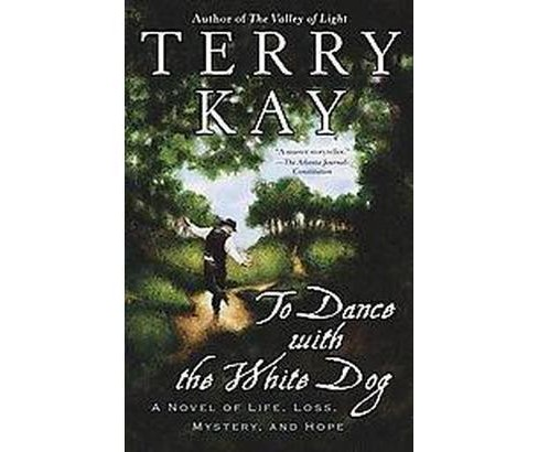 To Dance With the White Dog : A Novel of Life, Loss, Mystery, and Hope (Reprint) (Paperback) (Terry Kay) - image 1 of 1