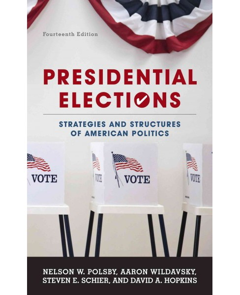 Presidential Elections : Strategies and Structures of American Politics (Paperback) (Nelson W. Polsby & - image 1 of 1