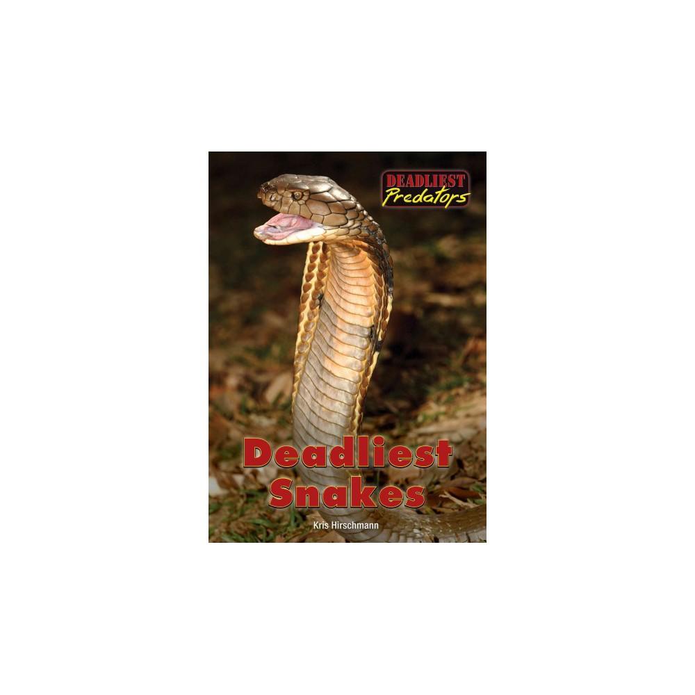 Deadliest Snakes (Hardcover) (Kris Hirschmann)