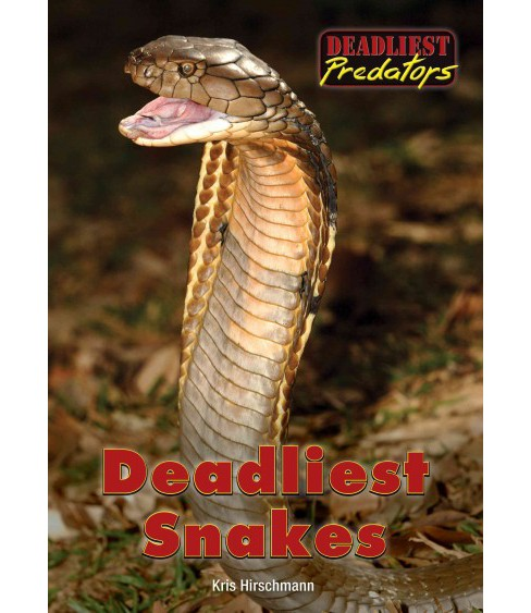 Deadliest Snakes (Hardcover) (Kris Hirschmann) - image 1 of 1
