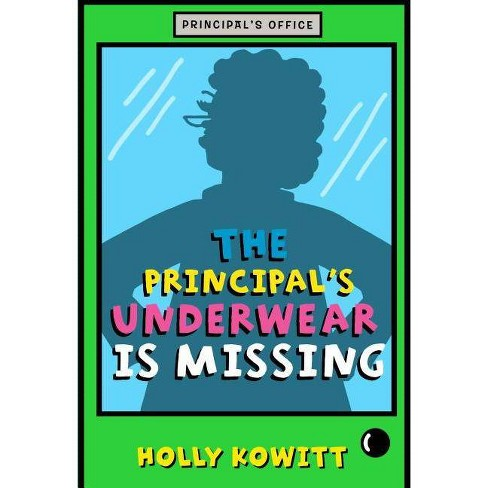 The Principal's Underwear Is Missing - by  Holly Kowitt (Paperback) - image 1 of 1