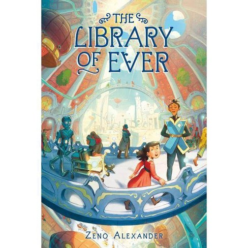 The Library of Ever - by  Zeno Alexander (Hardcover) - image 1 of 1
