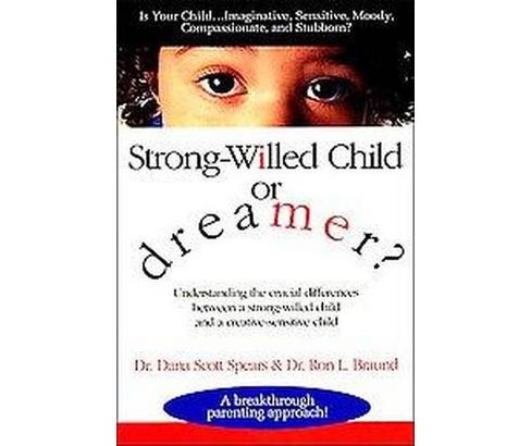 Strong-Willed Child or Dreamer? (Paperback) (Dana Scott Spears & Ron L. Braund) - image 1 of 1