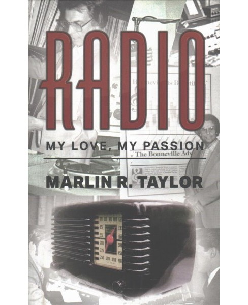 Radio... My Love, My Passion -  by Marlin R. Taylor (Hardcover) - image 1 of 1