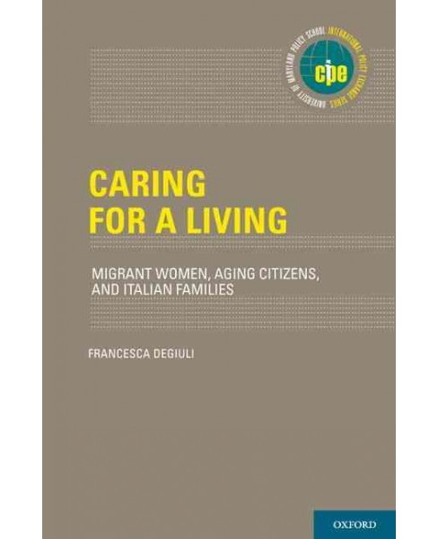 Caring for a Living : Migrant Women, Aging Citizens, and Italian Families (Hardcover) (Francesca - image 1 of 1