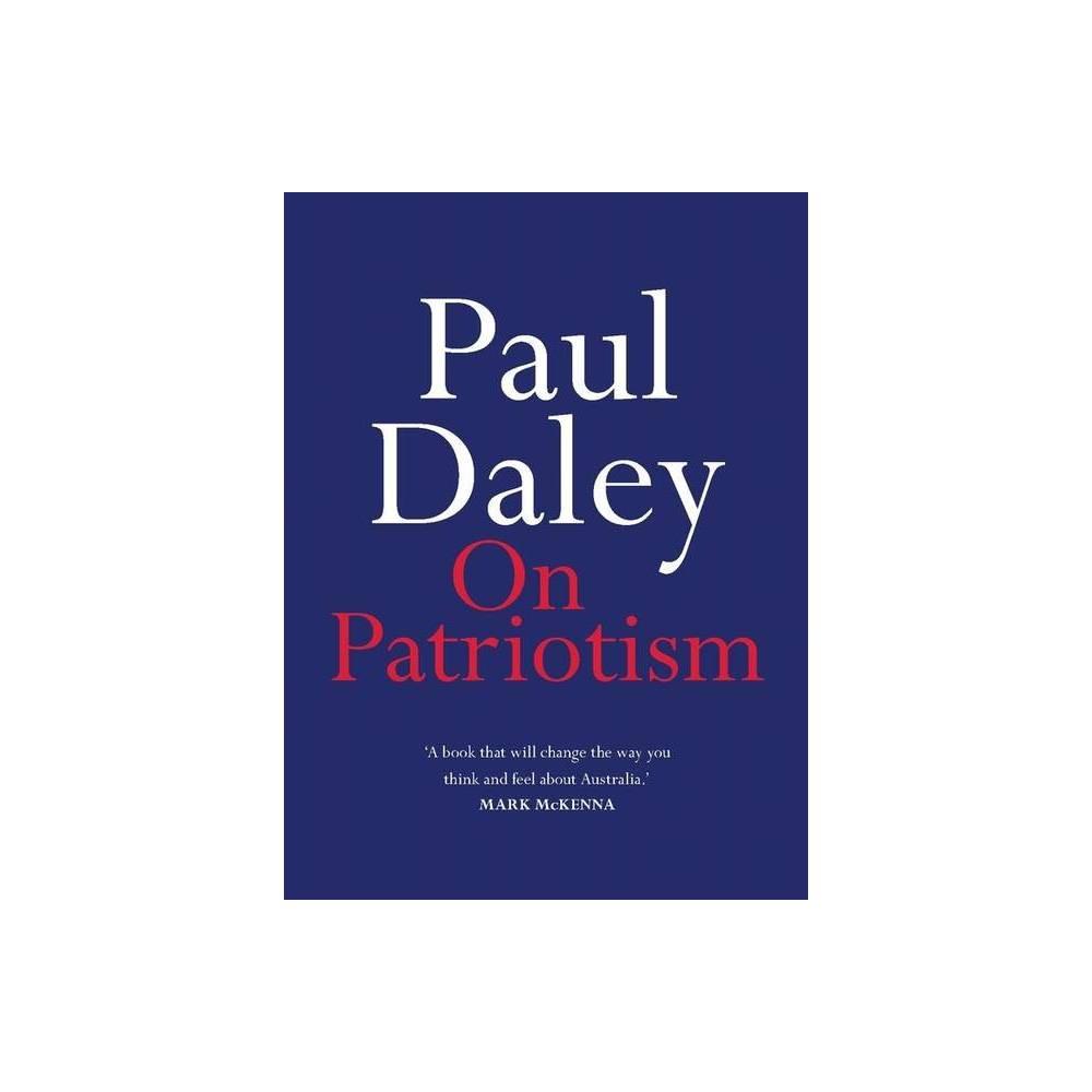 On Patriotism By Paul Daley Paperback