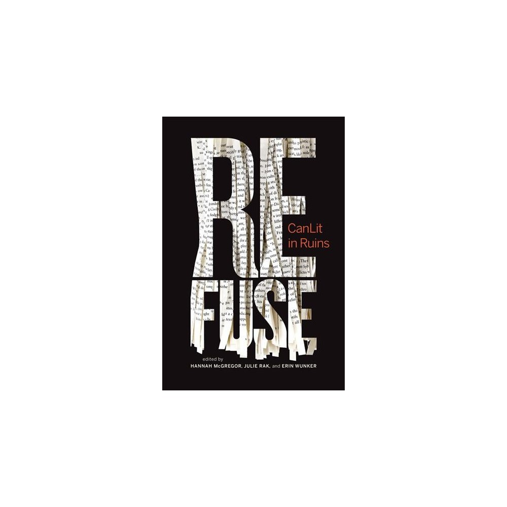 Refuse : Canlit in Ruins - (Essais) (Paperback)