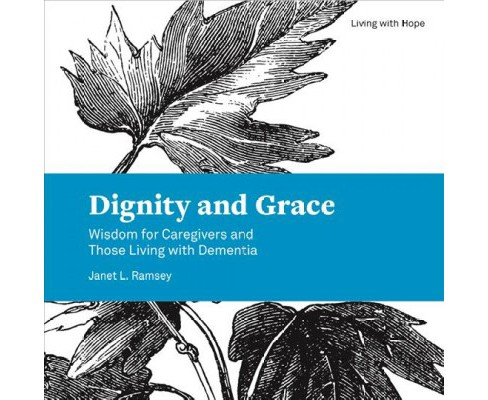 Dignity and Grace : Wisdom for Caregivers and Those Living with Dementia -  (Paperback) - image 1 of 1