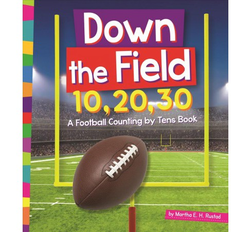 Down the Field 10, 20, 30 : A Football Counting by Tens Book (Reprint) (Paperback) (Martha E. H. Rustad) - image 1 of 1