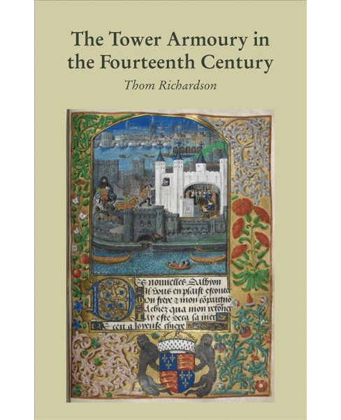 Tower Armoury in the Fourteenth Century (Hardcover) (Thom Richardson) - image 1 of 1