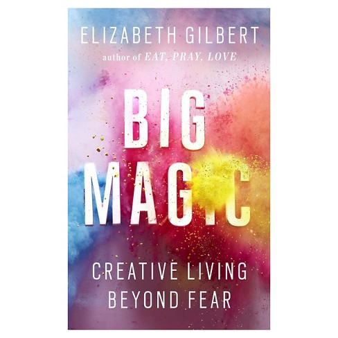 Big Magic: Creative Living Beyond Fear (Paperback) by Elizabeth Gilbert - image 1 of 1