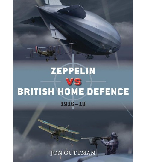 Zeppelin vs British Home Defence 1915-18 -  (Duel) by Jon Guttman (Paperback) - image 1 of 1