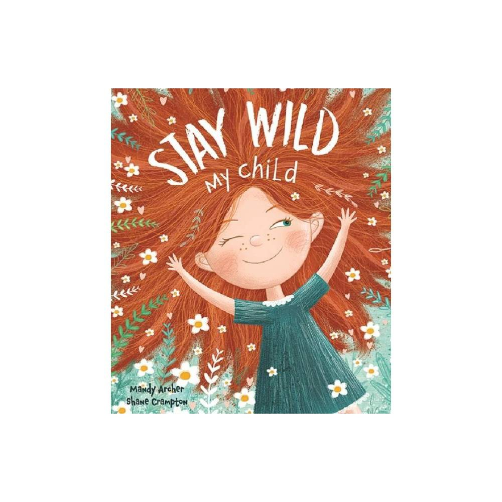 Stay Wild My Child By Mandy Archer Hardcover