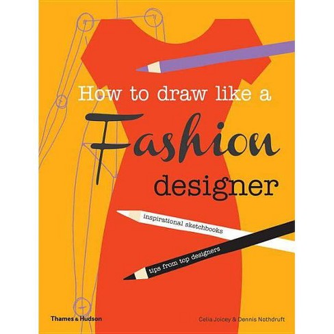 How To Draw Like A Fashion Designer By Celia Joicey Dennis Nothdruft Paperback Target