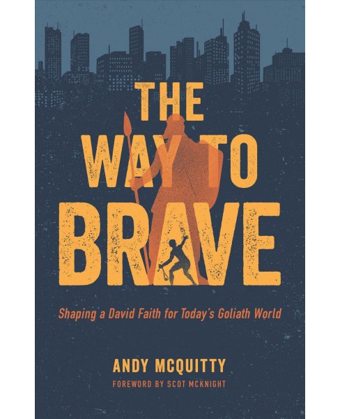 Way to Brave : Shaping a David Faith for Today's Goliath World -  by Andy Mcquitty (Paperback) - image 1 of 1