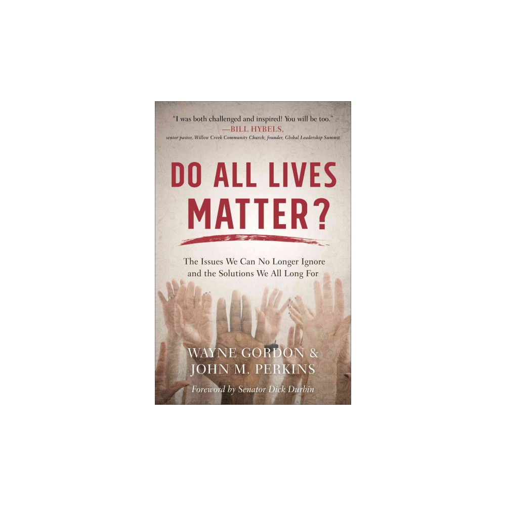 Do All Lives Matter? : The Issues We Can No Longer Ignore and the Solutions We All Long for (Paperback)