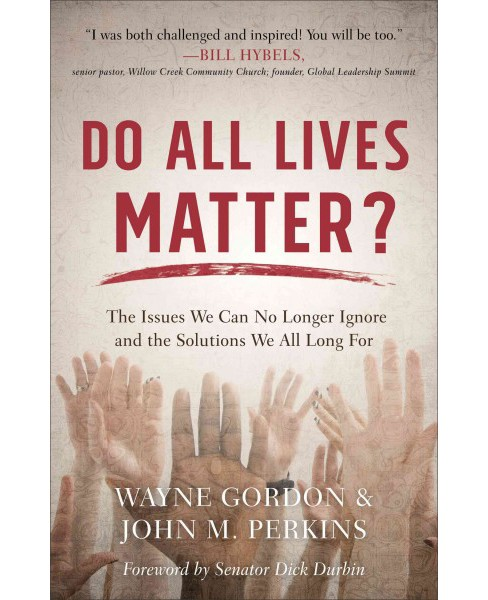 Do All Lives Matter? : The Issues We Can No Longer Ignore and the Solutions We All Long for (Paperback) - image 1 of 1